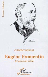 Eugène Fromentin : tel qu'en lui-même
