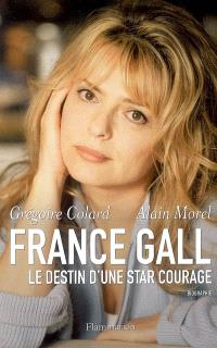 France Gall : le destin d'une star courage : biographie