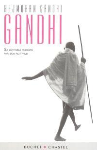 Gandhi : sa véritable histoire par son petit-fils : biographie