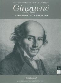 Ginguené (1756-1818) : idéologue et médiateur : colloque, Rennes, 1992