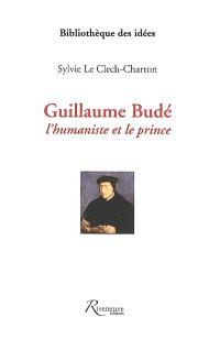 Guillaume Budé : l'humaniste et le prince
