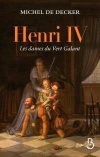Henri IV : les dames du Vert-Galant