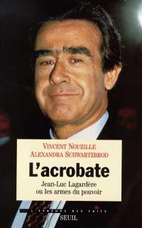 L'acrobate : Jean-Luc Lagardère ou Les armes du pouvoir