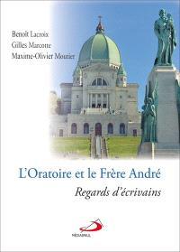 L'Oratoire et le frère André  : regards d'écrivains