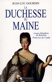 La duchesse du Maine : Louise-Bénédicte de Bourbon, princesse de Condé