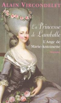 La princesse de Lamballe : l'ange de Marie-Antoinette