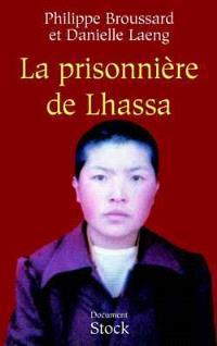 La prisonnière de Lhassa : Ngawang Sangdrol, religieuse et résistante