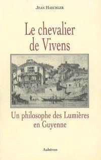 Le chevalier de Vivens : un philosophe des Lumières en Guyenne