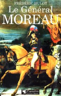 Le général Moreau : adversaire et victime de Napoléon