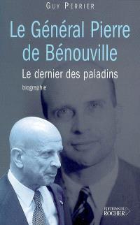 Le général Pierre de Bénouville : le dernier paladin : biographie