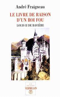 Le livre de raison d'un roi fou : Louis II de Bavière