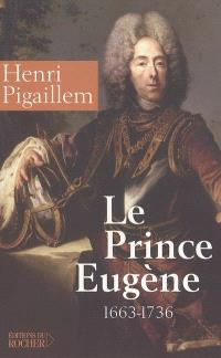 Le prince Eugène (1663-1736) : le philosophe guerrier : biographie