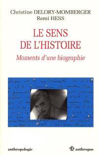 Le sens de l'histoire : moments d'une biographie
