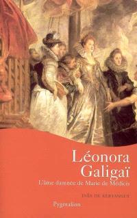 Leonora Galigaï : l'âme damnée de Marie de Médicis