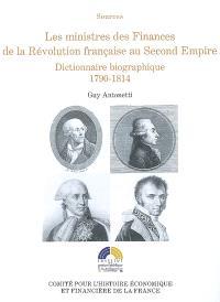 Les ministres des Finances de la Révolution française au Second Empire : dictionnaire biographique. Volume 1, 1790-1814