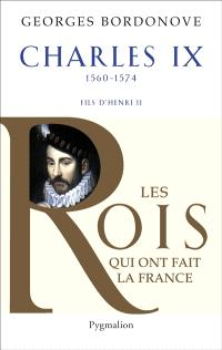 Les rois qui ont fait la France : les Valois. Volume 9, Charles IX : Hamlet couronné