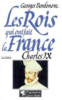 Les rois qui ont fait la France : les Valois. Volume 9, Charles IX, Hamlet couronné