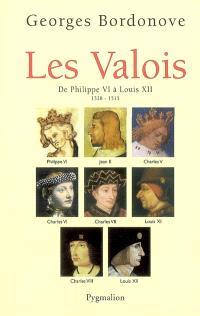 Les rois qui ont fait la France : les Valois, De Philippe VI à Louis XII, 1328-1515