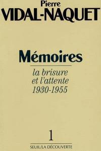 Mémoires. Volume 1, La brisure et l'attente : 1930-1955