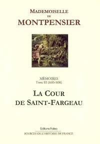Mémoires : 1627-1686. Volume 3, La Cour de Saint-Fargeau : 1653-1656