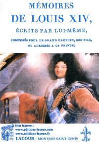 Mémoires de Louis XIV, écrits par lui-même, composés pour le grand dauphin, son fils, et adressés à ce prince; Suivi de Plusieurs fragmens de mémoires militaires, de l'instruction donnée à Philippe V, de dix-sept lettres adressées à ce monarque sur le gouvernement de ses Etats, et de diverses autres pièces inédites