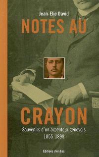 Notes au crayon : souvenirs d'un arpenteur genevois, 1855-1898
