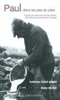 Paul dans les pas du père : d'après les mémoires de Paul Bedel, agriculteur de la pointe de la Hague