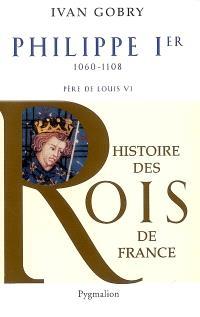 Philippe Ier, 1060-1108 : père de Louis VI le Gros