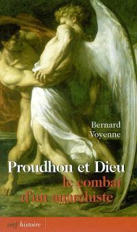Proudhon et Dieu : le combat d'un anarchiste; Suivi de Pascal, Proudhon, Péguy