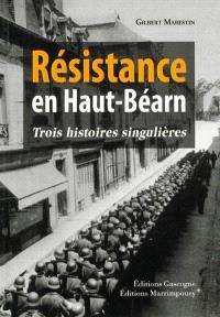 Résistance en Haut-Béarn : trois histoires singulières