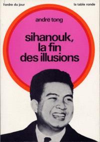 Sihanouk, la fin des illusions