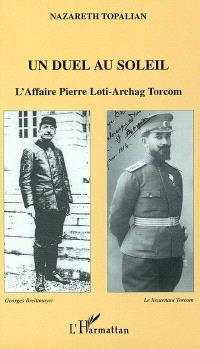Un duel au soleil : l'affaire Pierre Loti-Archag Torcom