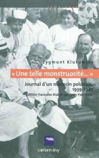 Une telle monstruosité... : journal d'un médecin polonais, 1939-1947