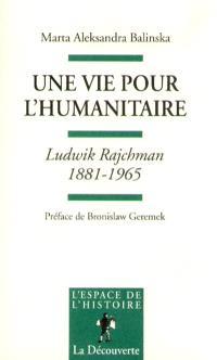 Une vie pour l'humanitaire, Ludwik Rajchman : 1881-1965