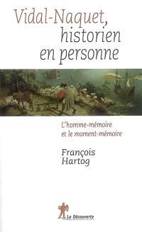 Vidal-Naquet, historien en personne : l'homme-mémoire et le moment-mémoire