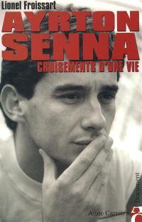 Ayrton Senna : croisements d'une vie