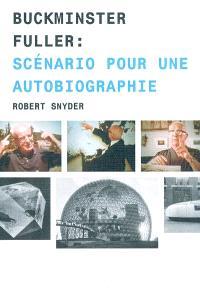 Buckminster Fuller : scénario pour une autobiographie
