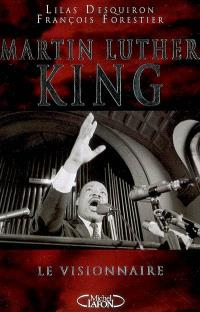 Martin Luther King : le visionnaire