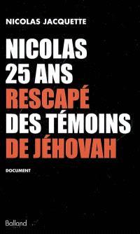 Nicolas, 25 ans, rescapé des Témoins de Jéhovah : document