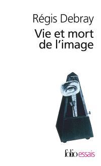 Vie et mort de l'image : une histoire du regard en Occident