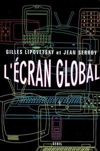 L'écran global : culture-médias et cinéma à l'âge hypermoderne