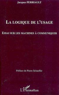 La logique de l'usage : essai sur les machines à communiquer