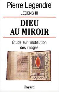 Leçons. Volume 3, Dieu au miroir : étude sur l'institution des images