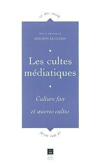 Les cultes médiatiques : culture fan et oeuvres cultes