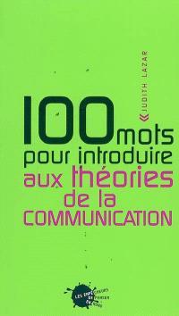100 mots pour introduire aux théories de la communication