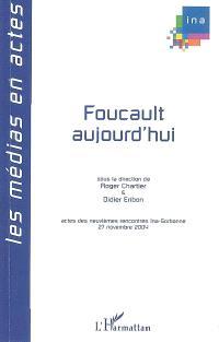 Foucault aujourd'hui : actes des neuvièmes Rencontres Ina-Sorbonne, 27 novembre 2004
