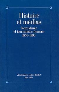 Histoire et médias : journalisme et journalistes français, 1950-1990