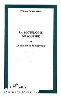 La sociologie du sourire ou Le pouvoir de la séduction