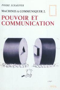 Machines à communiquer. Volume 2, Pouvoir et communication