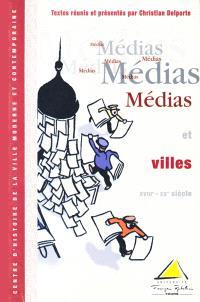 Médias et villes (XVIIIe-XXe siècle) : actes du colloque des 5 et 6 déc. 1997, tenu à l'Université François-Rabelais (Tours)
